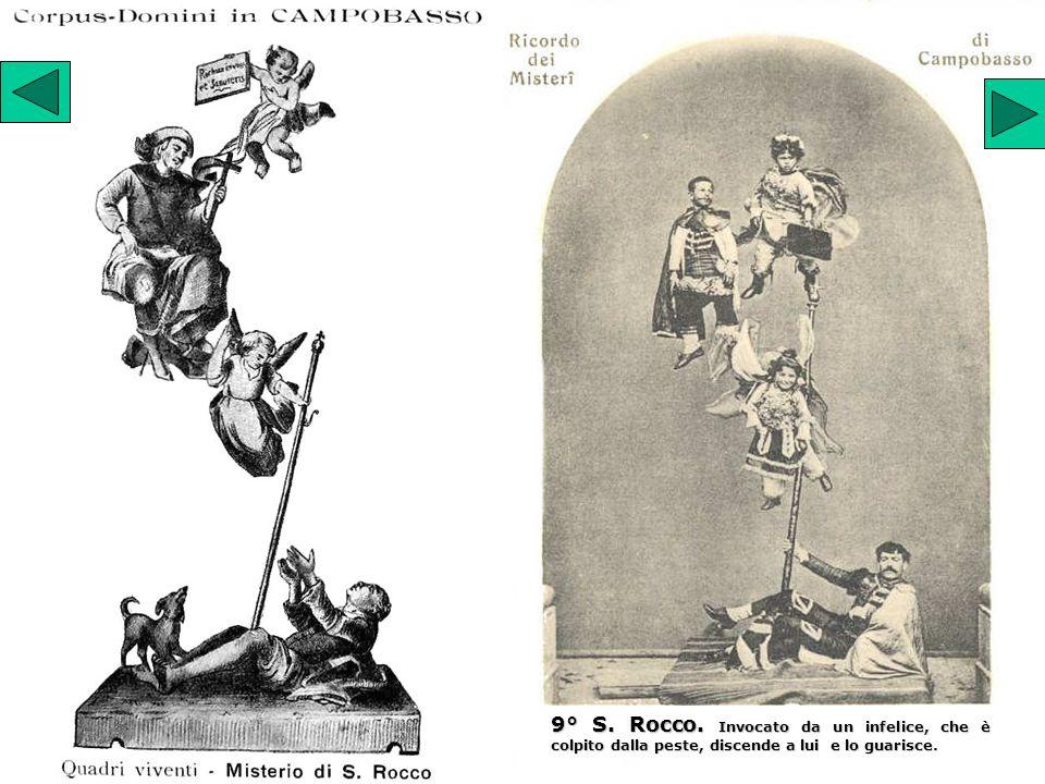 9° S. Rocco. Invocato da un infelice, che è colpito dalla peste, discende a lui e lo guarisce.
