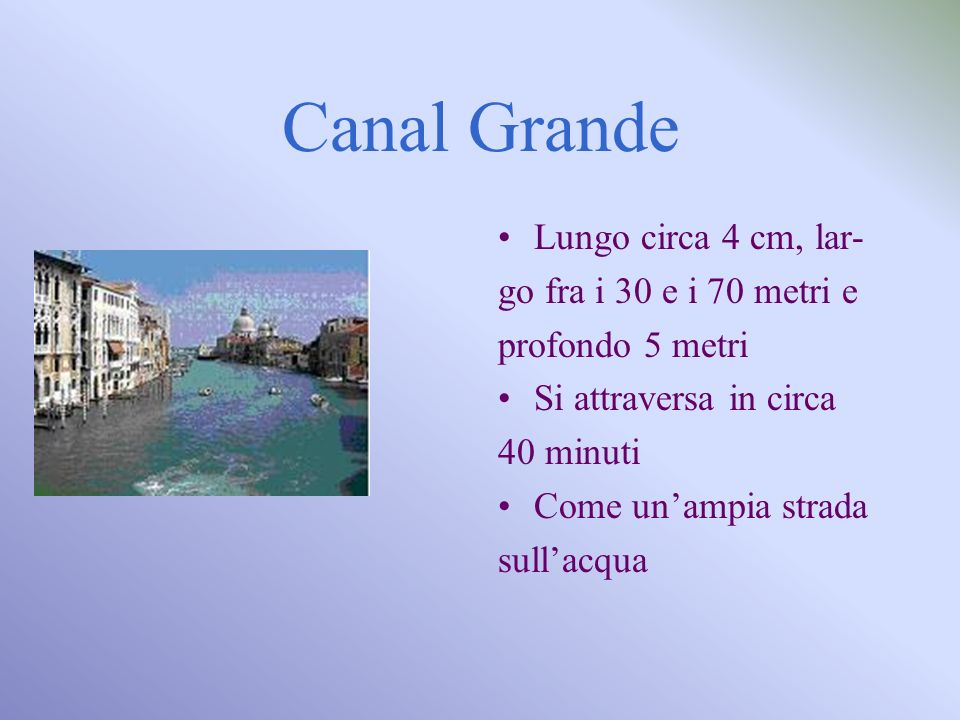 Canal Grande Lungo circa 4 cm, lar- go fra i 30 e i 70 metri e