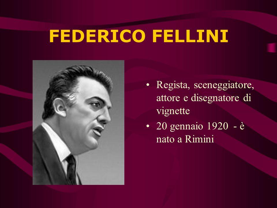 FEDERICO FELLINI Regista, sceneggiatore, attore e disegnatore di vignette.