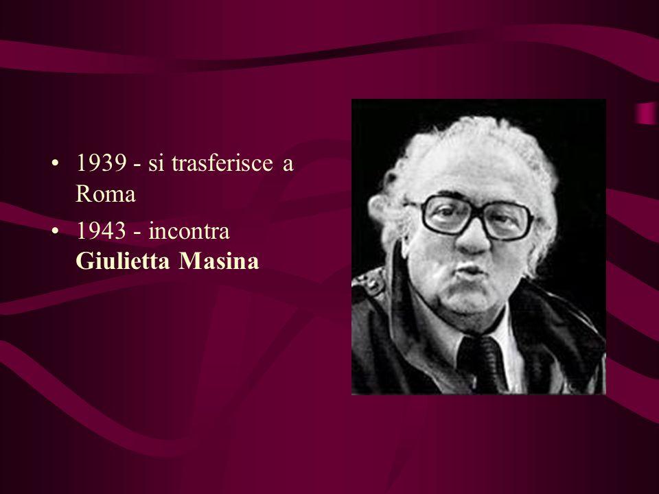 1939 - si trasferisce a Roma 1943 - incontra Giulietta Masina
