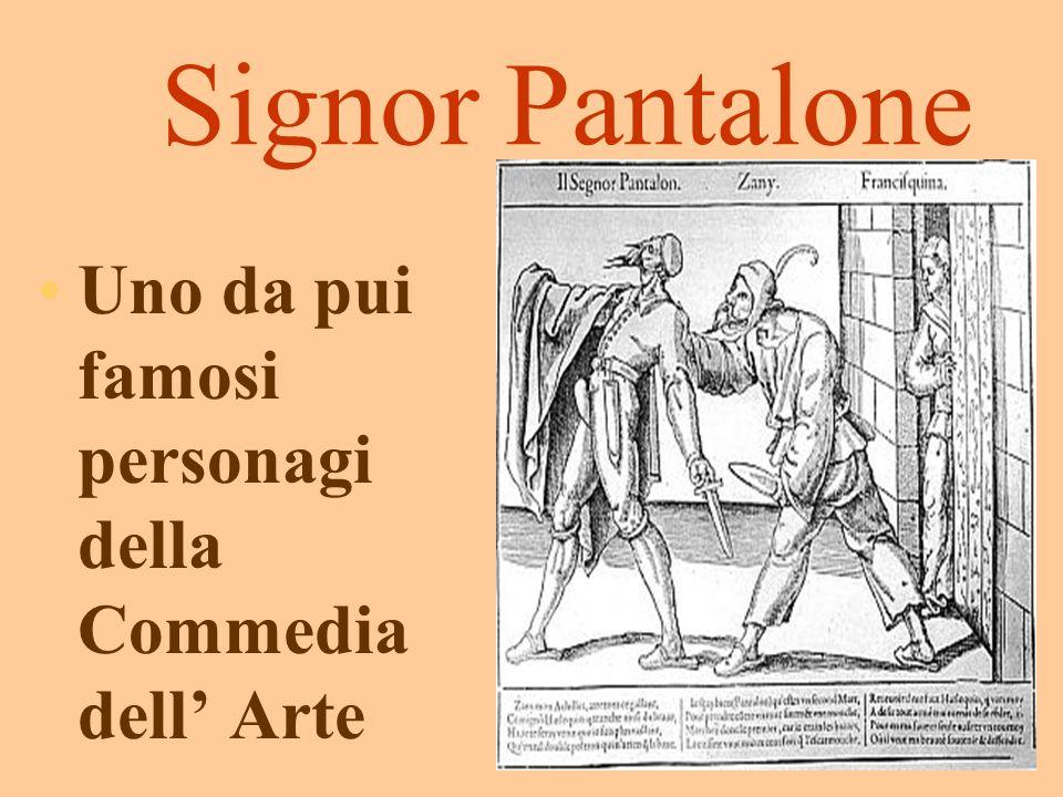 Signor Pantalone Uno da pui famosi personagi della Commedia dell' Arte
