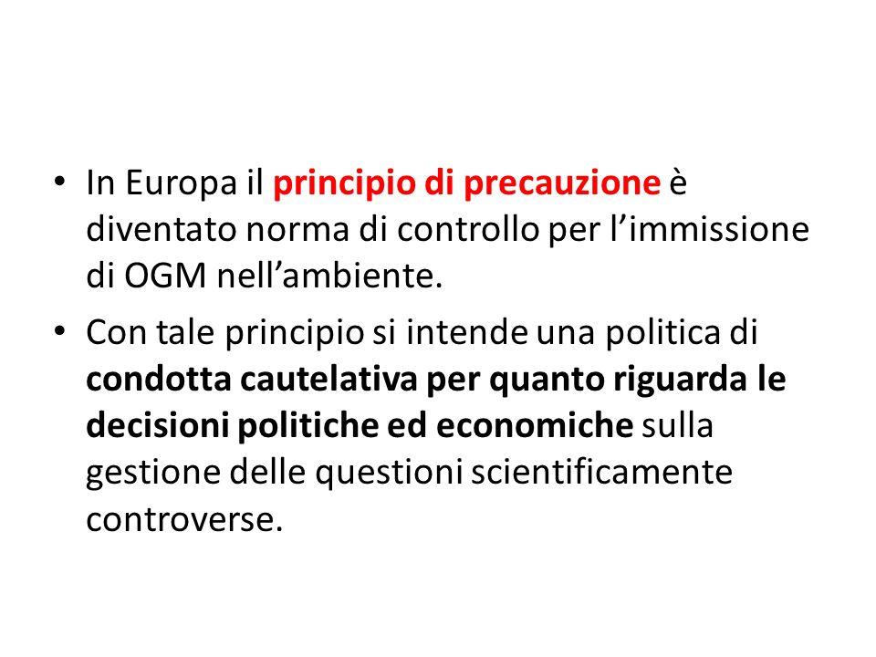 In Europa il principio di precauzione è diventato norma di controllo per l'immissione di OGM nell'ambiente.