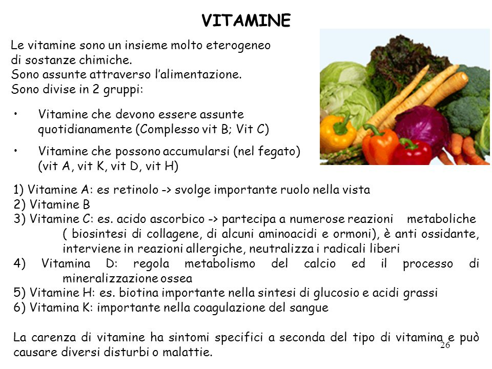 VITAMINE Le vitamine sono un insieme molto eterogeneo di sostanze chimiche. Sono assunte attraverso l'alimentazione.