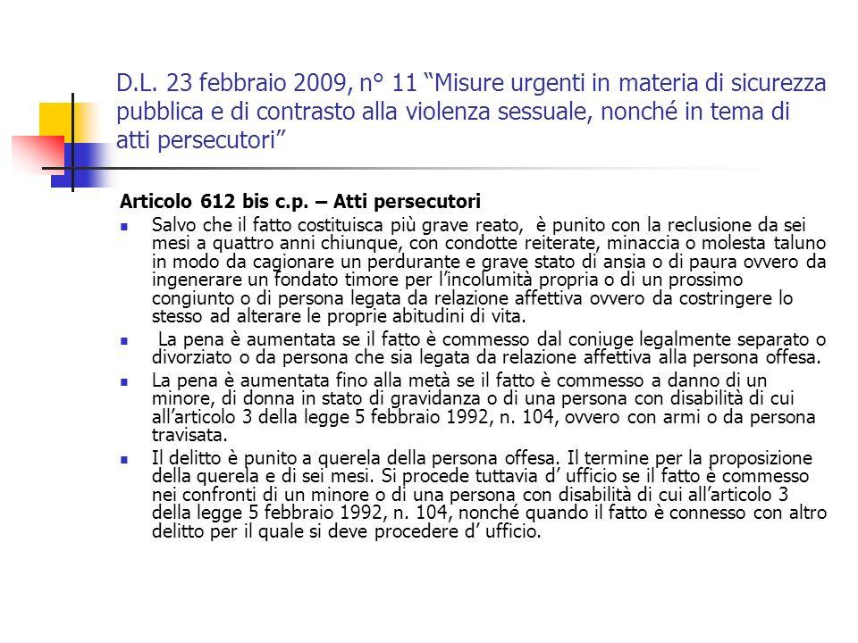 D.L. 23 febbraio 2009, n° 11 Misure urgenti in materia di sicurezza pubblica e di contrasto alla violenza sessuale, nonché in tema di atti persecutori