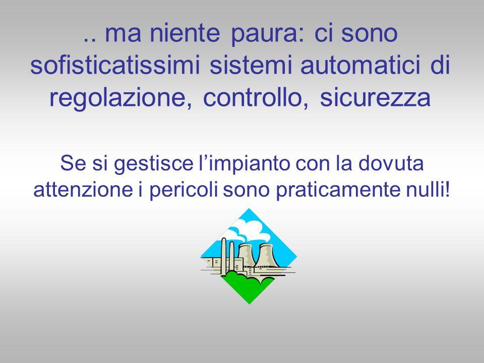 .. ma niente paura: ci sono sofisticatissimi sistemi automatici di regolazione, controllo, sicurezza