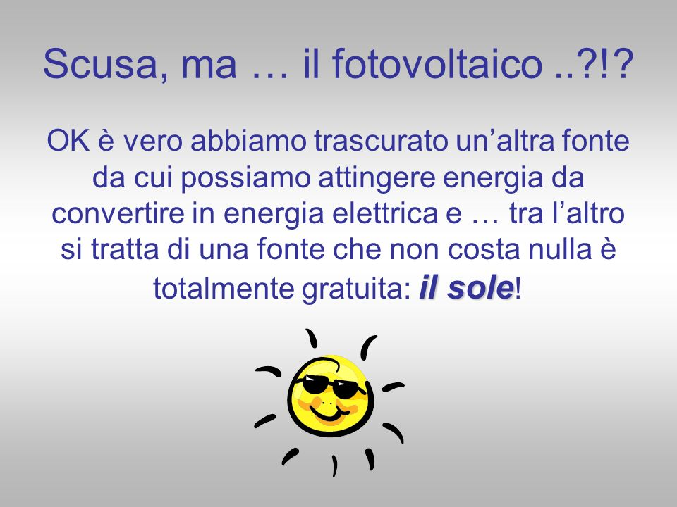 Scusa, ma … il fotovoltaico .. !