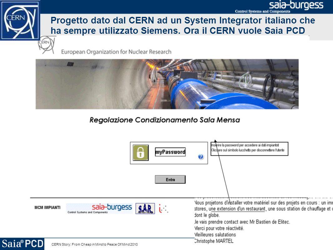 Progetto dato dal CERN ad un System Integrator italiano che ha sempre utilizzato Siemens. Ora il CERN vuole Saia PCD