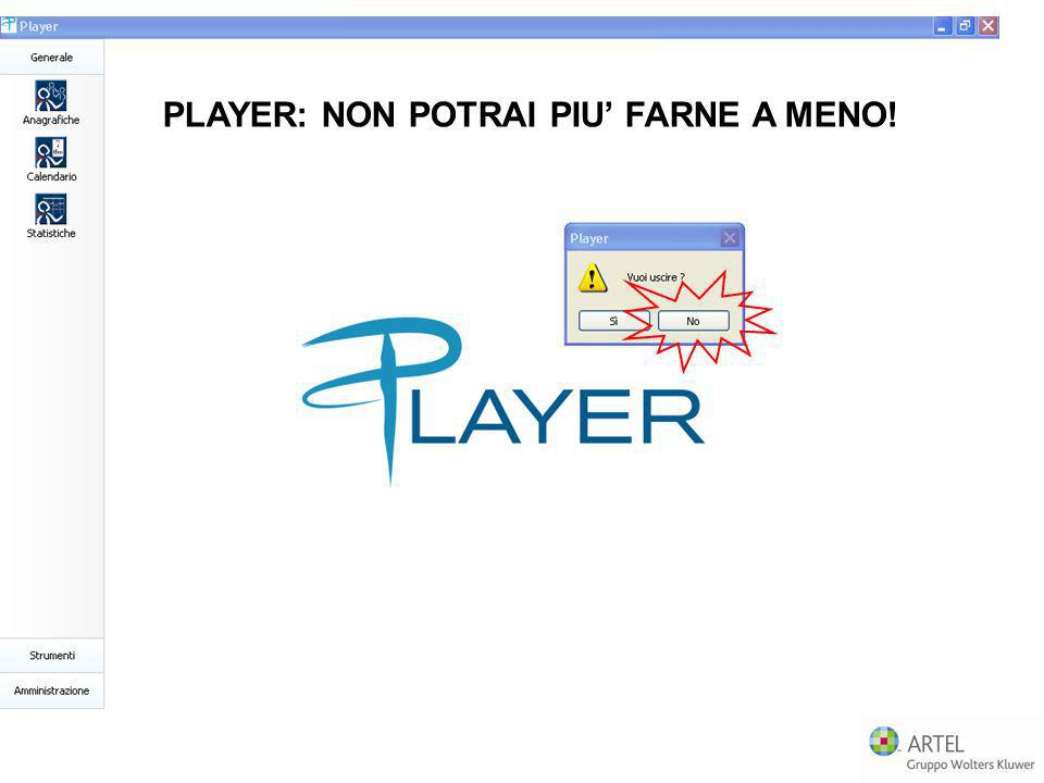 PLAYER: NON POTRAI PIU' FARNE A MENO!