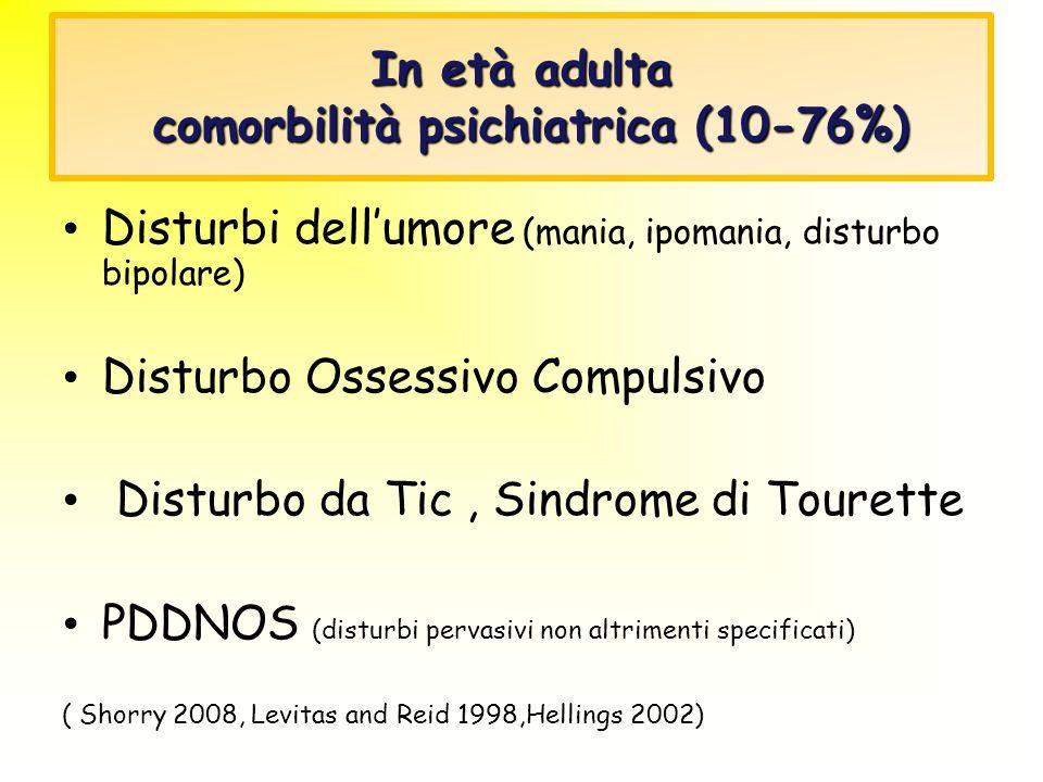 In età adulta comorbilità psichiatrica (10-76%)