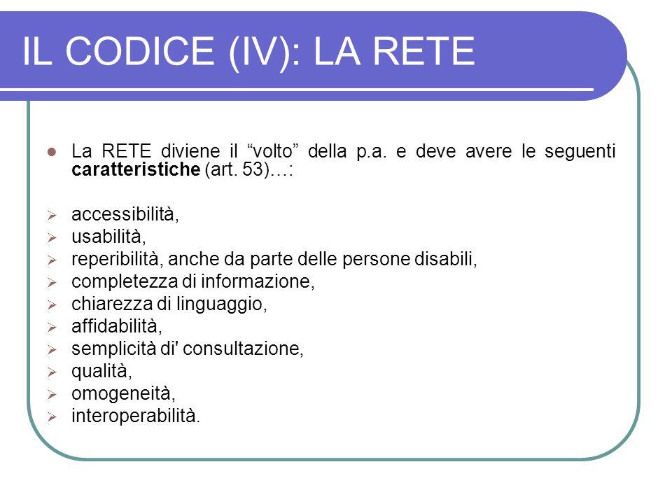 IL CODICE (IV): LA RETE La RETE diviene il volto della p.a. e deve avere le seguenti caratteristiche (art. 53)…: