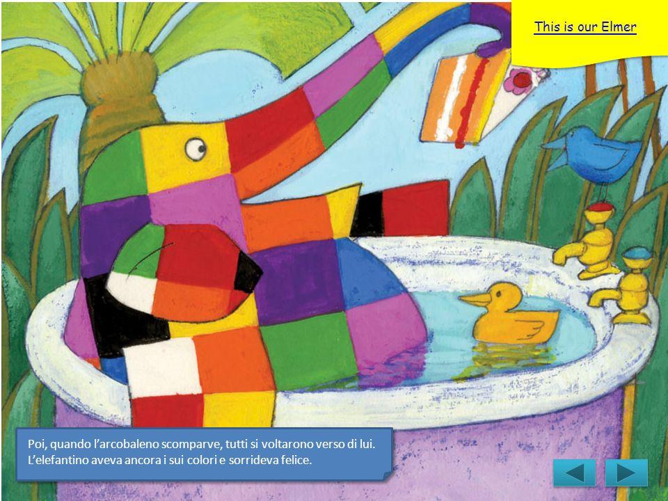 This is our Elmer Poi, quando l'arcobaleno scomparve, tutti si voltarono verso di lui.