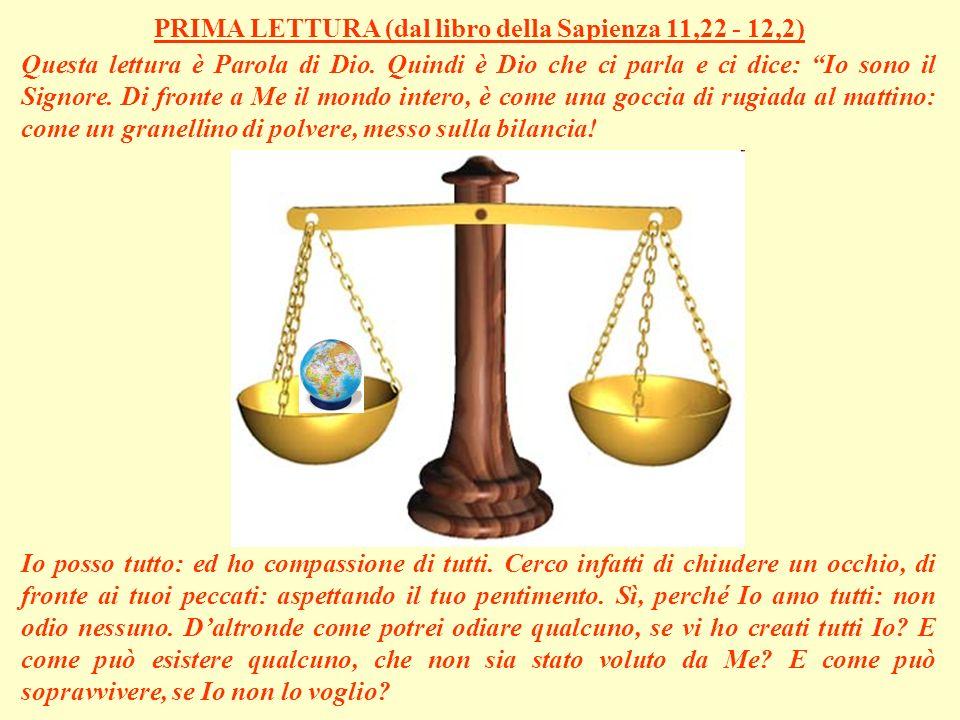 PRIMA LETTURA (dal libro della Sapienza 11,22 - 12,2)