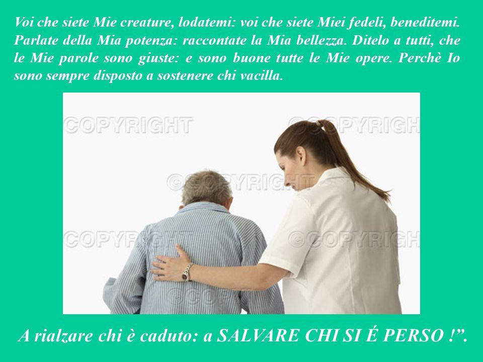 A rialzare chi è caduto: a SALVARE CHI SI É PERSO ! .