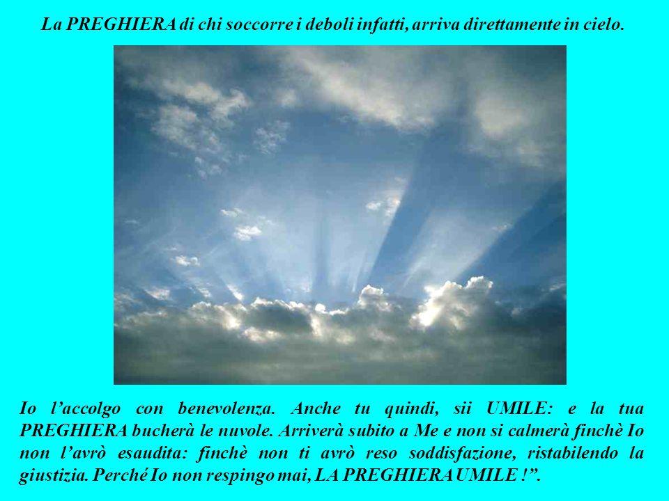 La PREGHIERA di chi soccorre i deboli infatti, arriva direttamente in cielo.