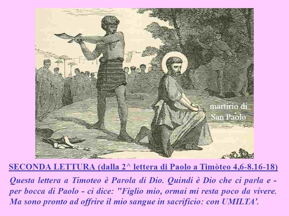 SECONDA LETTURA (dalla 2^ lettera di Paolo a Timòteo 4,6-8.16-18)