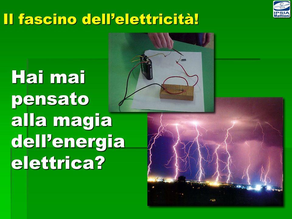 Il fascino dell'elettricità!