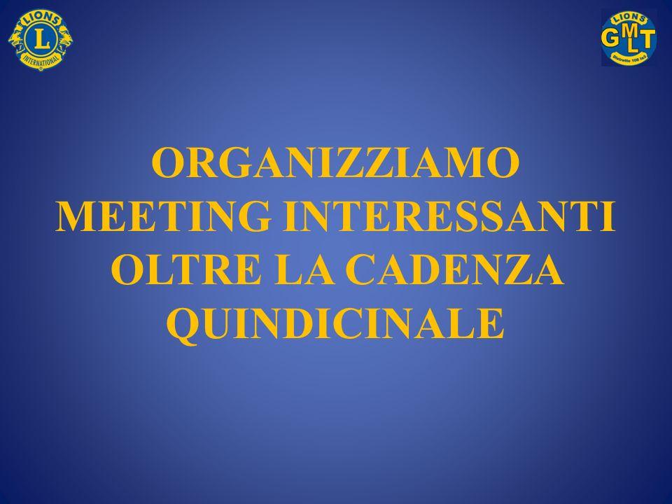 ORGANIZZIAMO MEETING INTERESSANTI OLTRE LA CADENZA QUINDICINALE