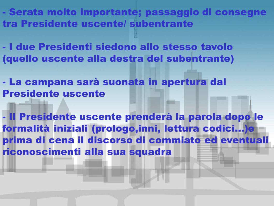 - Serata molto importante; passaggio di consegne tra Presidente uscente/ subentrante