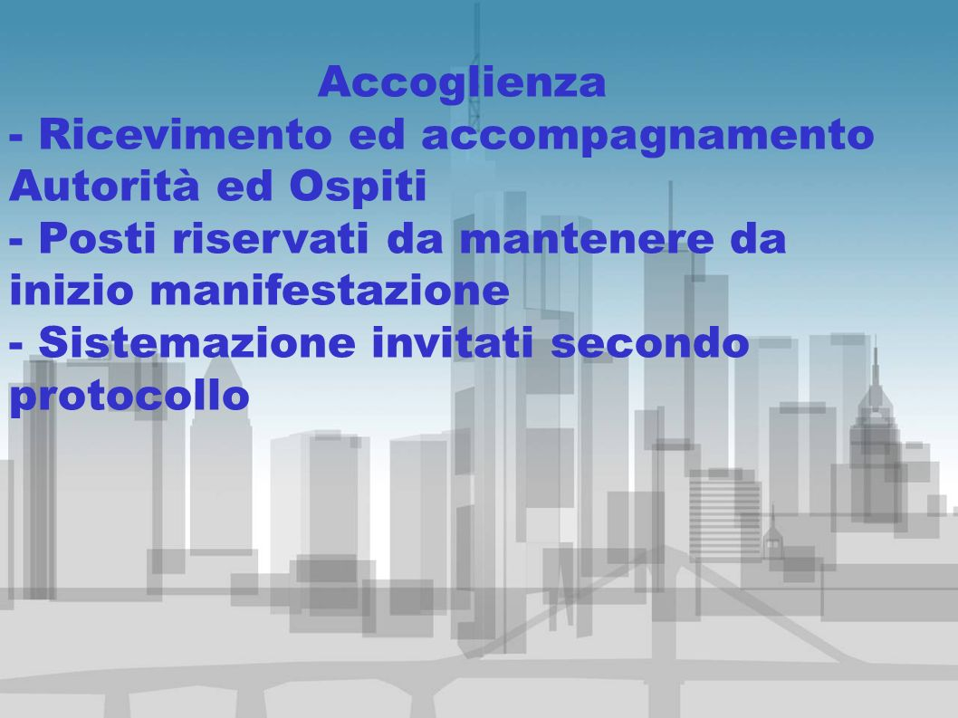 Accoglienza - Ricevimento ed accompagnamento Autorità ed Ospiti. - Posti riservati da mantenere da inizio manifestazione.