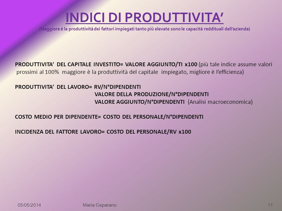 INDICI DI PRODUTTIVITA' (Maggiore è la produttività dei fattori impiegati tanto più elevate sono le capacità reddituali dell'azienda)