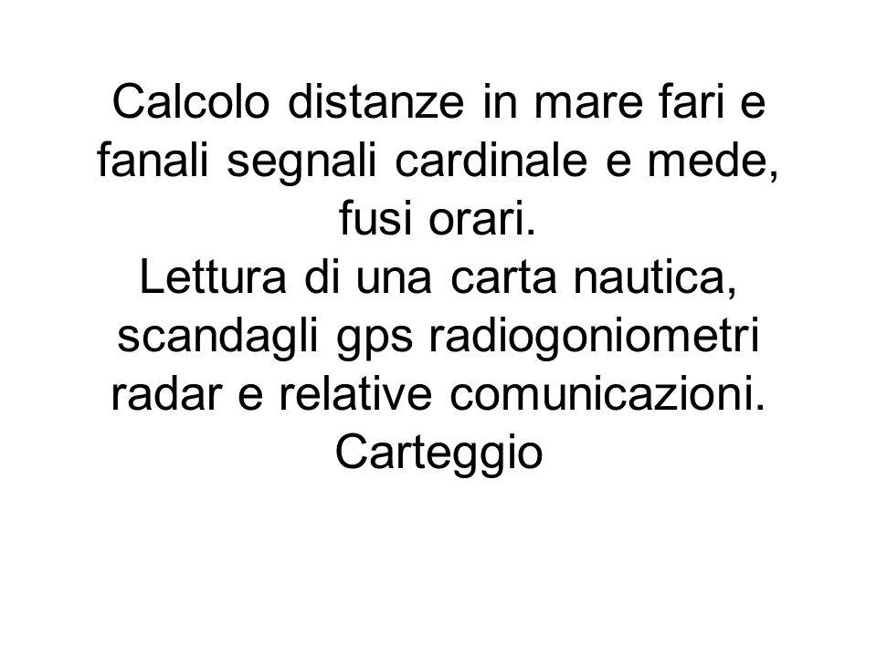 Calcolo distanze in mare fari e fanali segnali cardinale e mede, fusi orari.