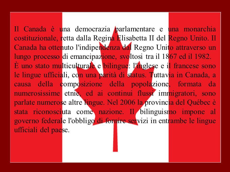 Il Canada è una democrazia parlamentare e una monarchia costituzionale, retta dalla Regina Elisabetta II del Regno Unito. Il Canada ha ottenuto l indipendenza dal Regno Unito attraverso un lungo processo di emancipazione, svoltosi tra il 1867 ed il 1982.