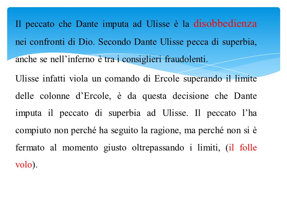 Il peccato che Dante imputa ad Ulisse è la disobbedienza nei confronti di Dio.