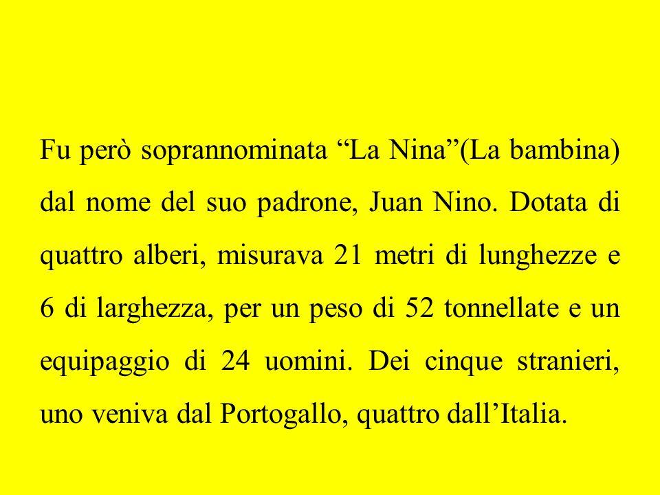 Fu però soprannominata La Nina (La bambina) dal nome del suo padrone, Juan Nino.