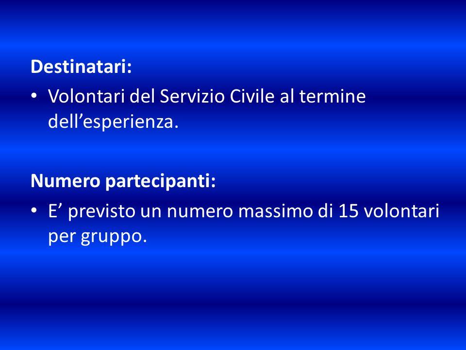 Destinatari: Volontari del Servizio Civile al termine dell'esperienza. Numero partecipanti: