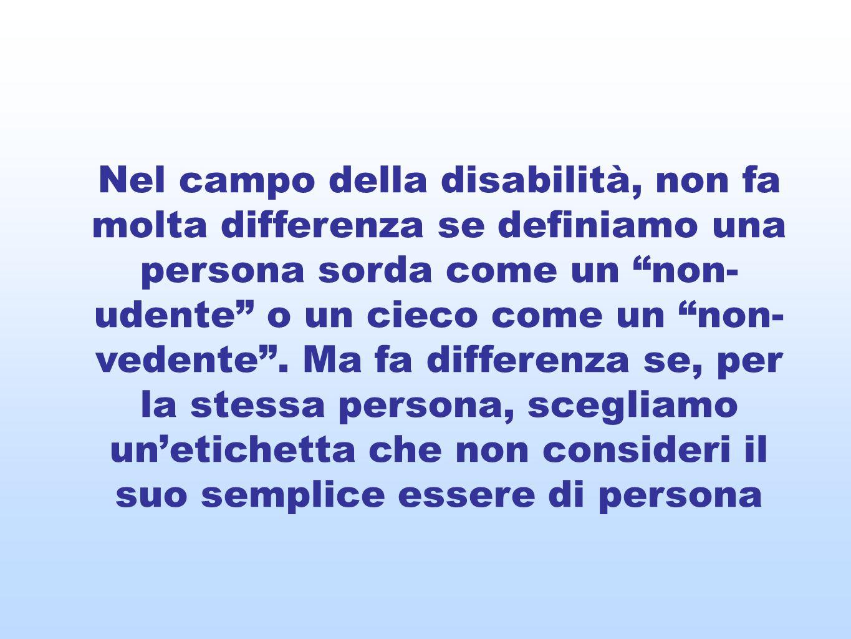 Nel campo della disabilità, non fa molta differenza se definiamo una persona sorda come un non-udente o un cieco come un non-vedente .