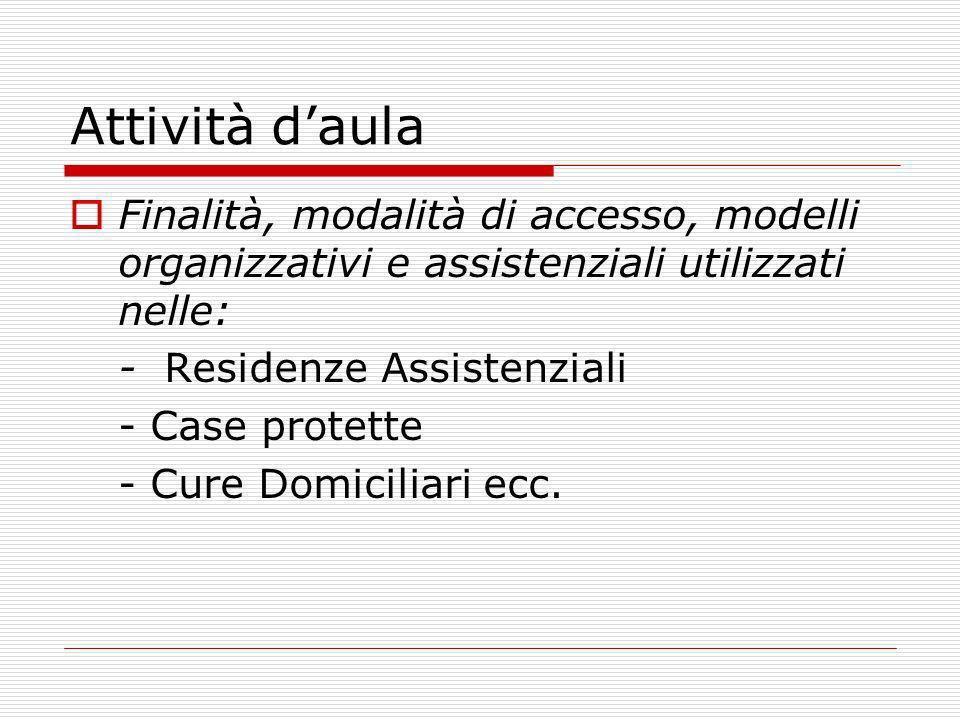 Attività d'aula Finalità, modalità di accesso, modelli organizzativi e assistenziali utilizzati nelle: