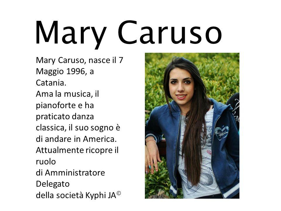Mary Caruso Mary Caruso, nasce il 7 Maggio 1996, a