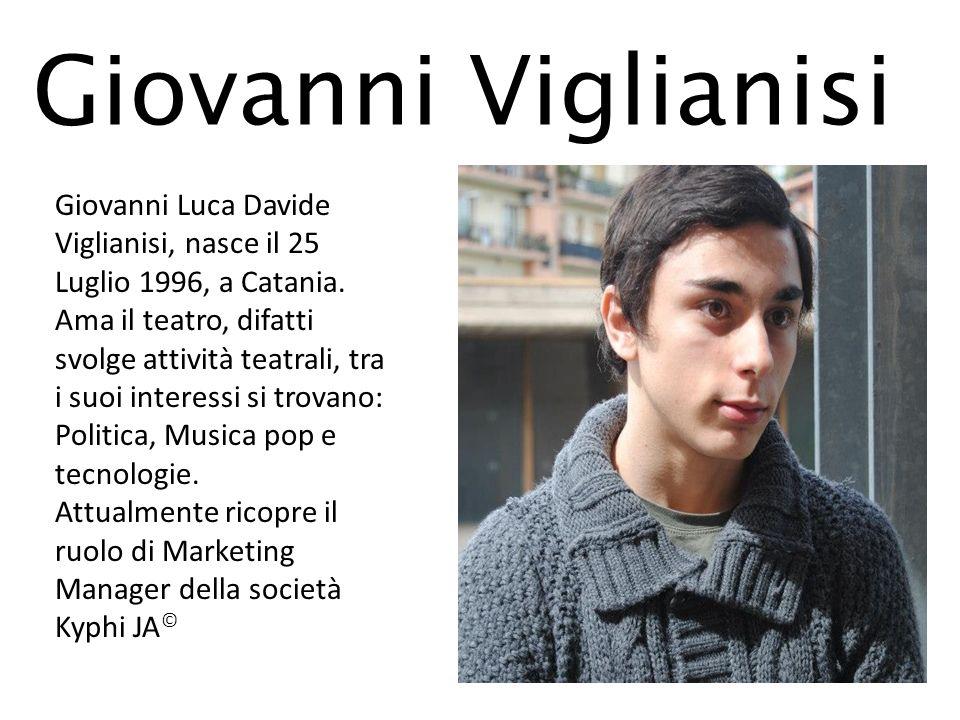 Giovanni Viglianisi Giovanni Luca Davide Viglianisi, nasce il 25 Luglio 1996, a Catania.