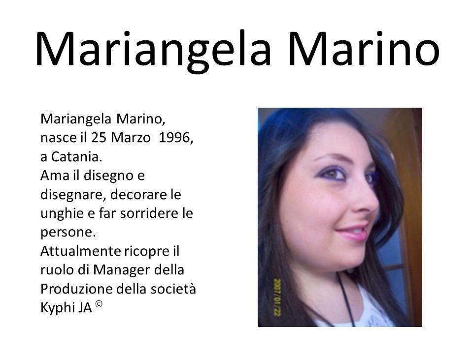 Mariangela Marino Mariangela Marino, nasce il 25 Marzo 1996, a Catania.