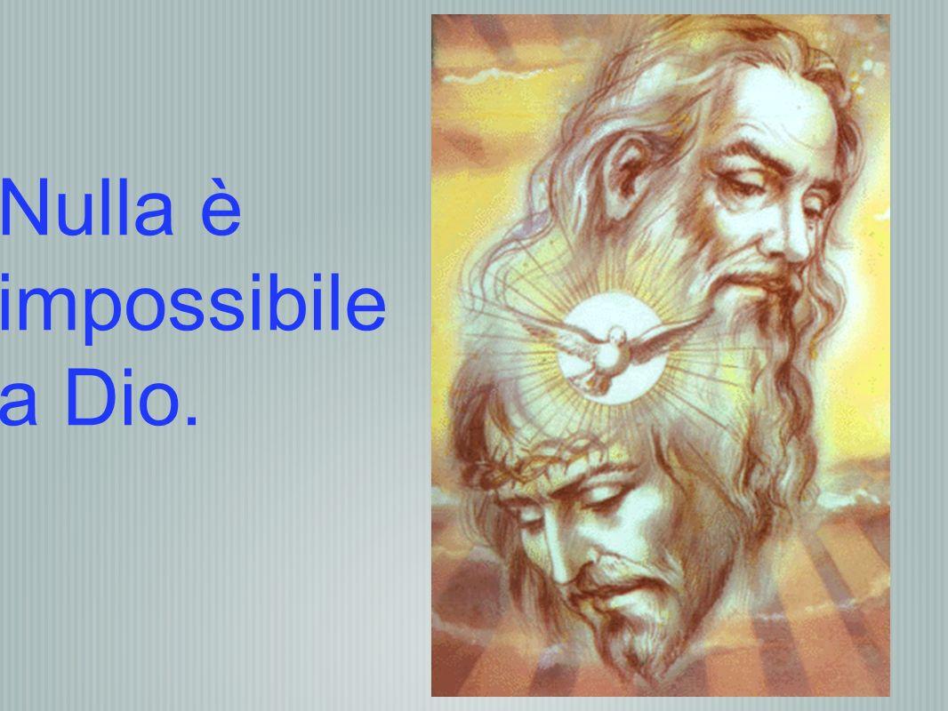 Nulla è impossibile a Dio.