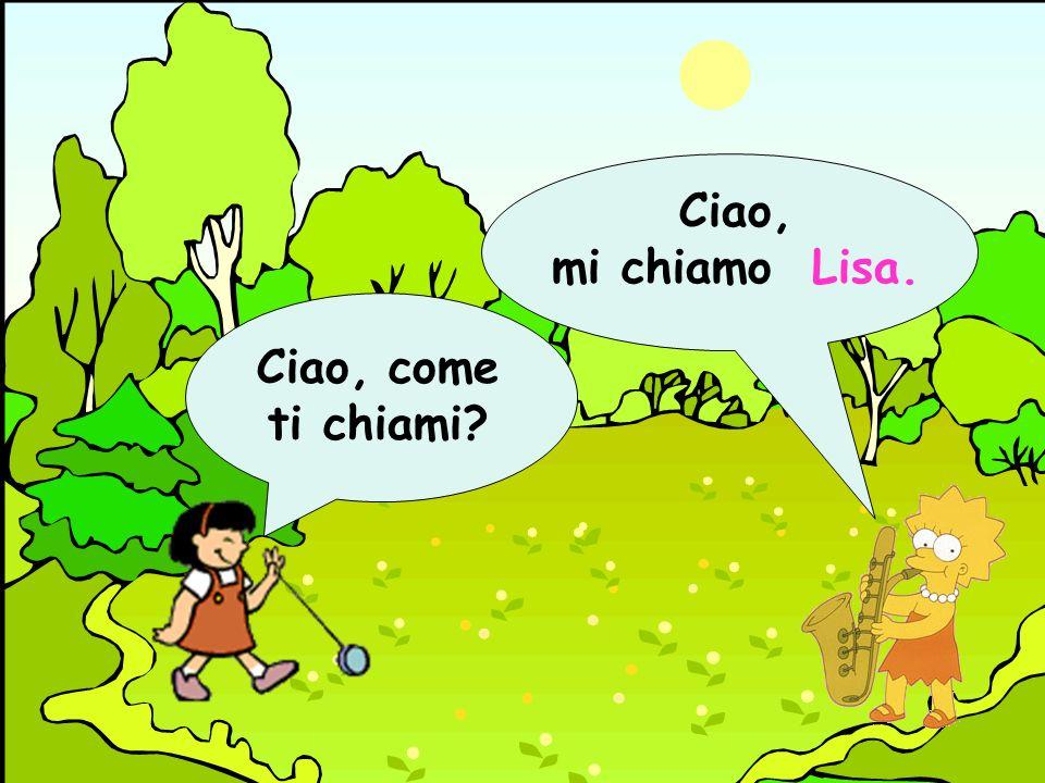 Ciao, mi chiamo Lisa. Ciao, come ti chiami