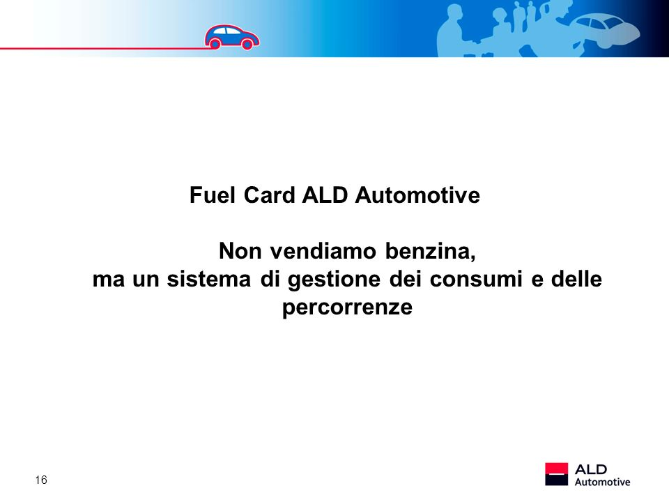 Fuel Card ALD Automotive Non vendiamo benzina, ma un sistema di gestione dei consumi e delle percorrenze