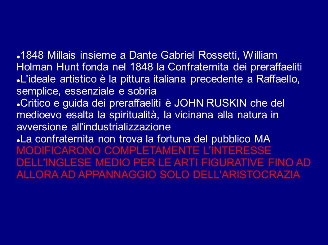 1848 Millais insieme a Dante Gabriel Rossetti, William Holman Hunt fonda nel 1848 la Confraternita dei preraffaeliti
