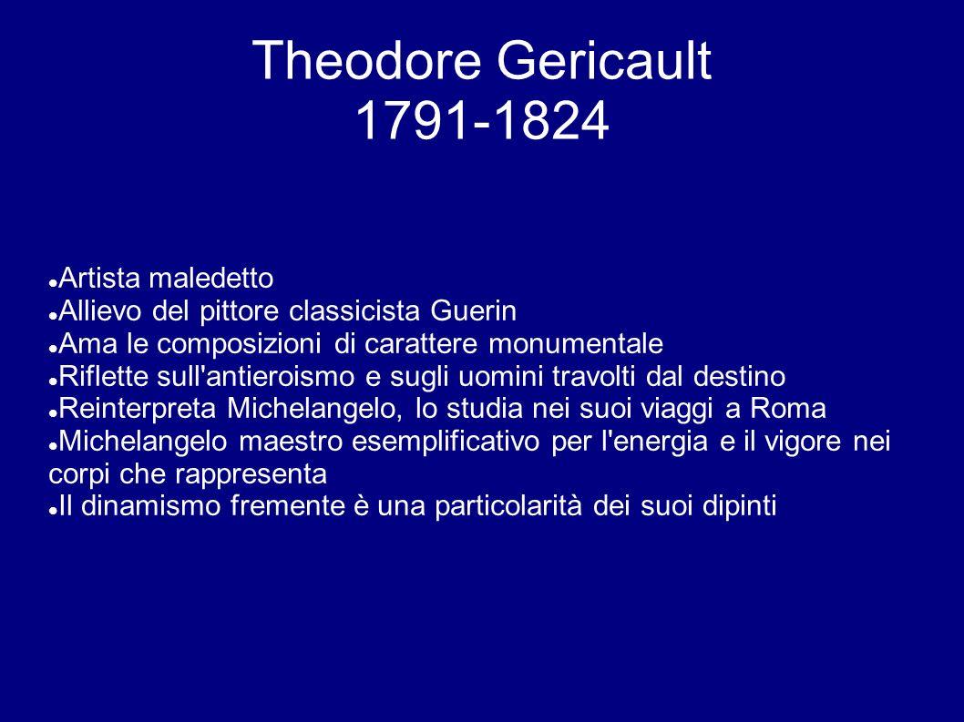Theodore Gericault 1791-1824 Artista maledetto