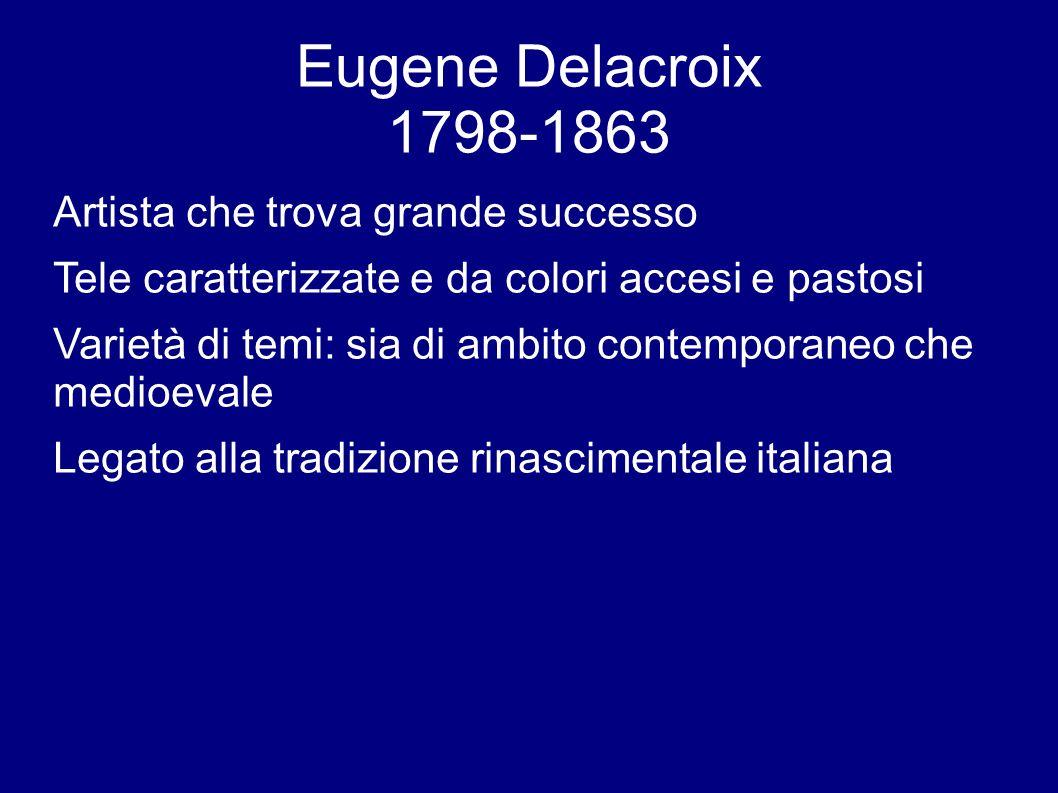Eugene Delacroix 1798-1863 Artista che trova grande successo