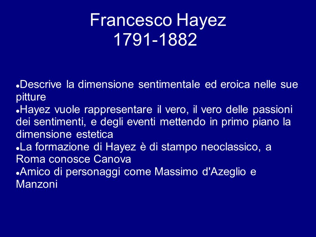 Francesco Hayez 1791-1882 Descrive la dimensione sentimentale ed eroica nelle sue pitture.