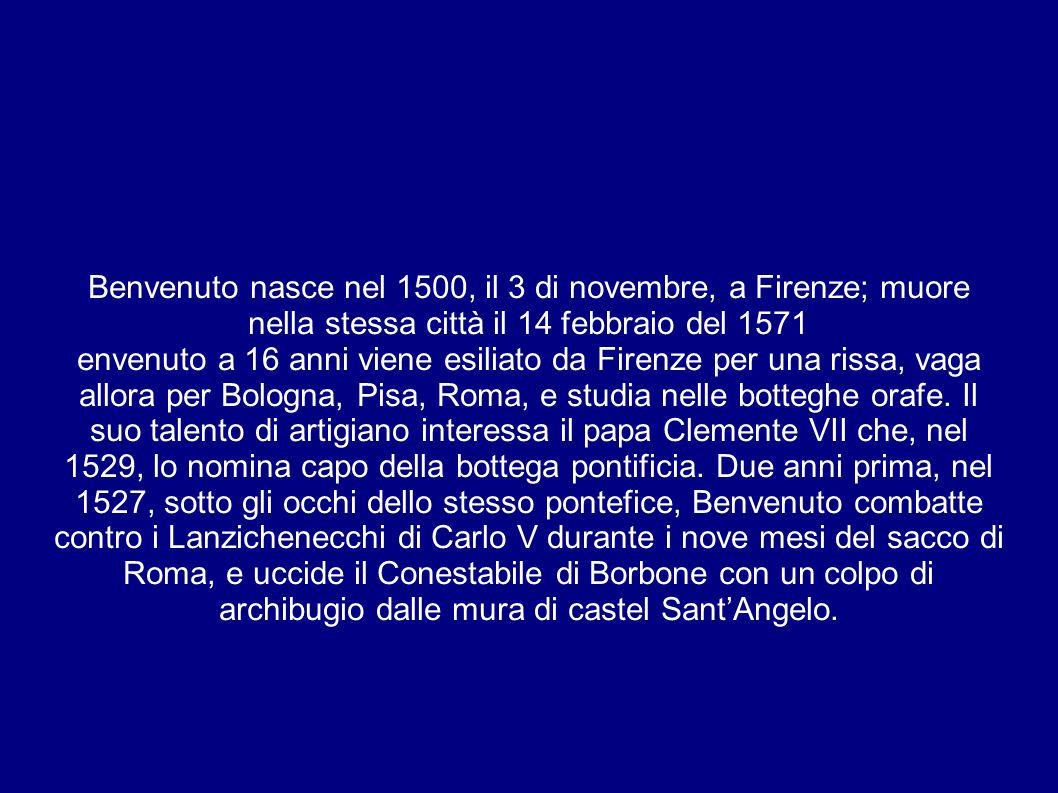 Benvenuto nasce nel 1500, il 3 di novembre, a Firenze; muore nella stessa città il 14 febbraio del 1571