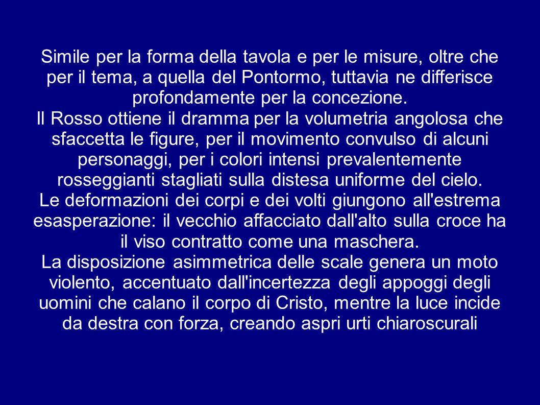 Simile per la forma della tavola e per le misure, oltre che per il tema, a quella del Pontormo, tuttavia ne differisce profondamente per la concezione.