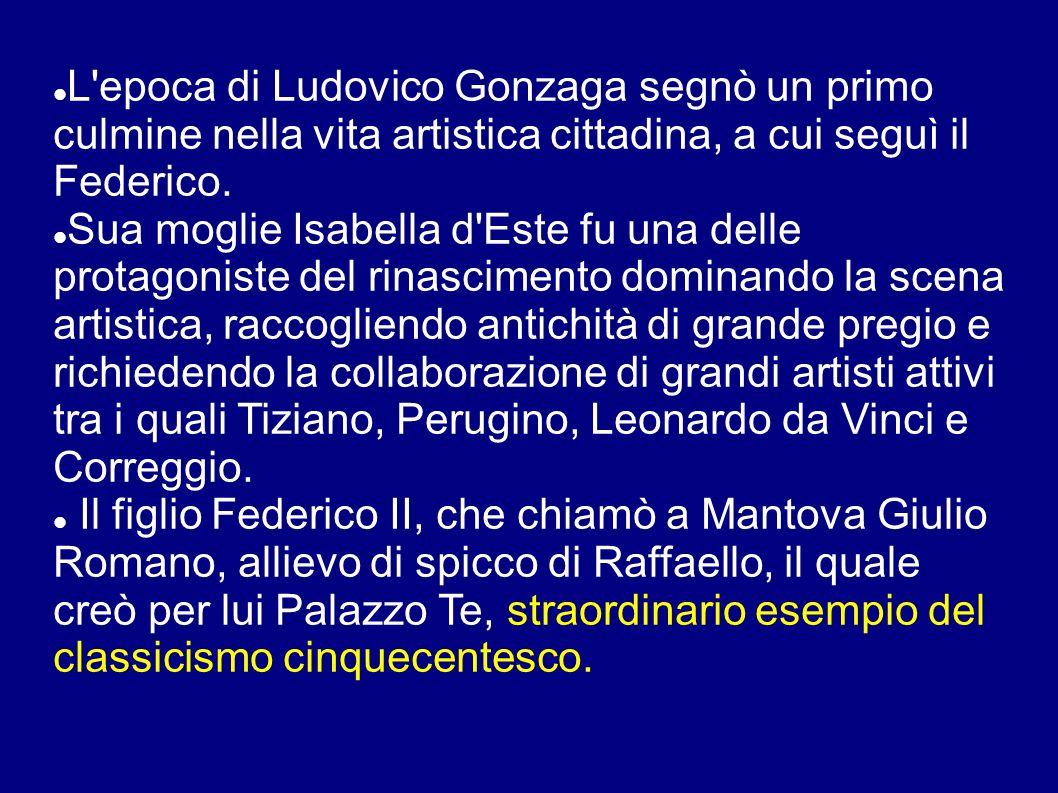 L epoca di Ludovico Gonzaga segnò un primo culmine nella vita artistica cittadina, a cui seguì il Federico.