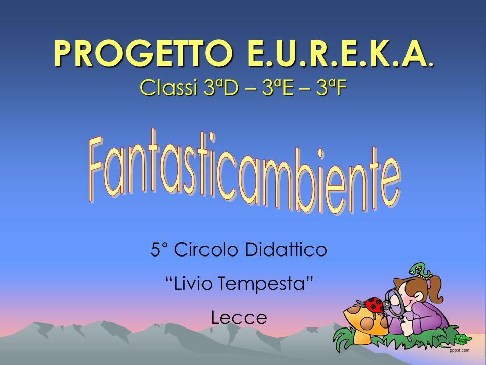 PROGETTO E.U.R.E.K.A. Classi 3ªD – 3ªE – 3ªF