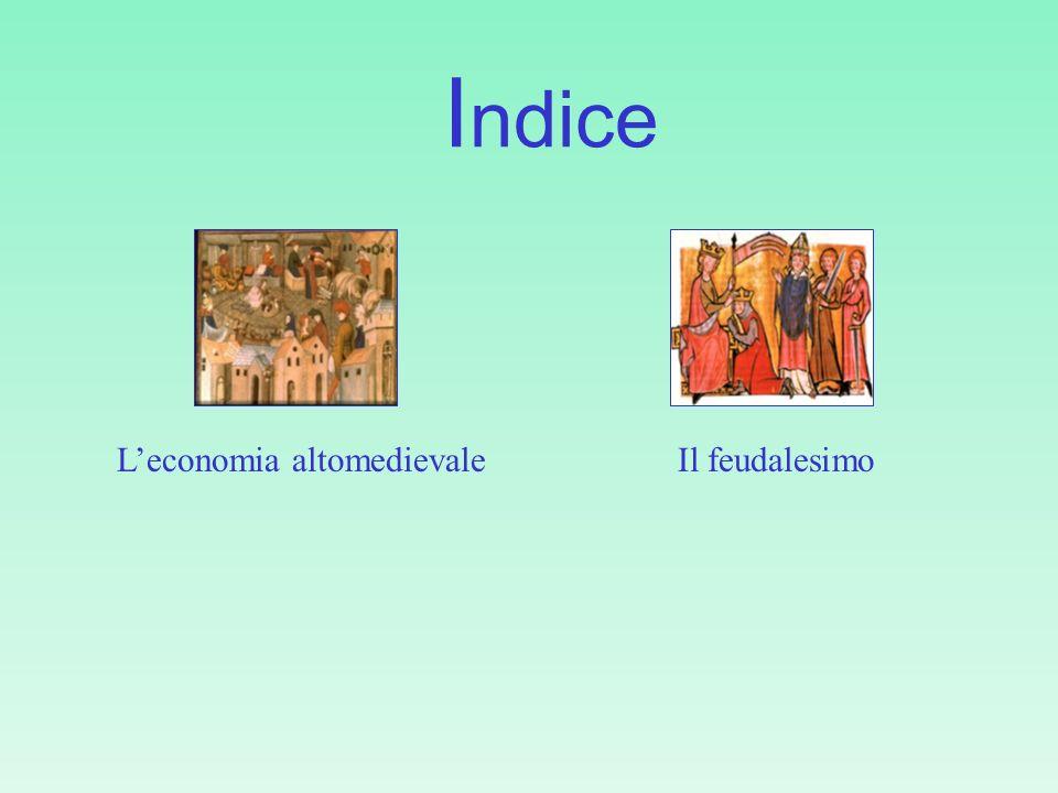 Indice L'economia altomedievale Il feudalesimo