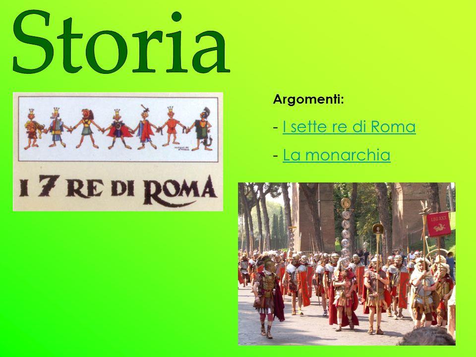 Storia Argomenti: I sette re di Roma La monarchia