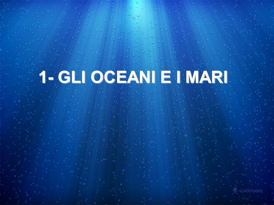 1- GLI OCEANI E I MARI