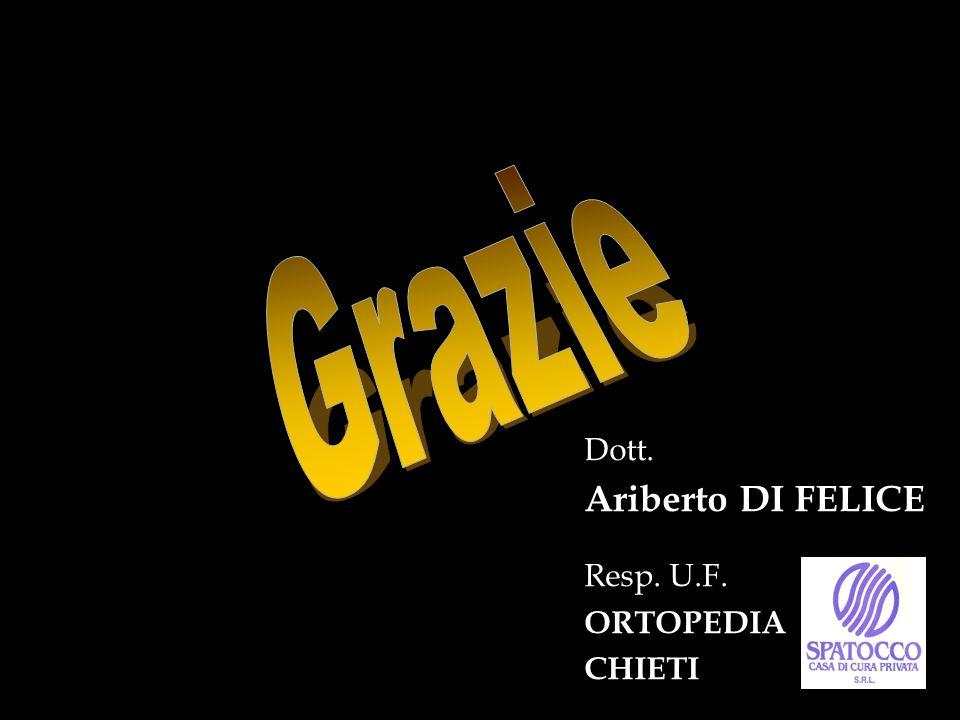 Grazie Dott. Ariberto DI FELICE Resp. U.F. ORTOPEDIA CHIETI