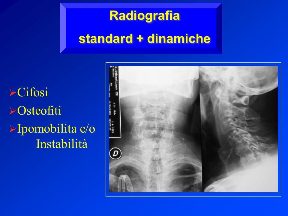 Radiografia standard + dinamiche Cifosi Osteofiti Ipomobilita e/o Instabilità